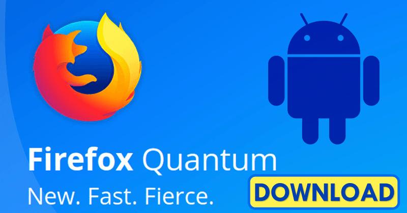موزيلا قامت بإصدار Firefox Quantum للأندرويد