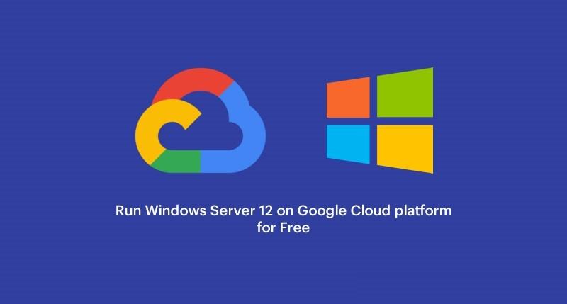 Comment utiliser un Google VPS (plateforme cloud) gratuit pour exécuter Windows Server 12