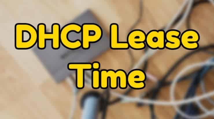 ما هي مدة تأجير DHCP وهل يجب تغييرها؟